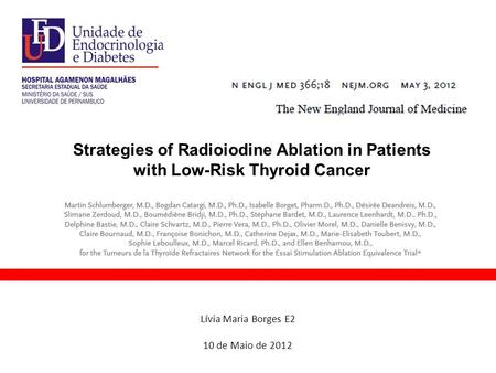 Strategies of Radioiodine Ablation in Patients with Low-Risk Thyroid Cancer Lívia Maria Borges E2 10 de Maio de 2012.