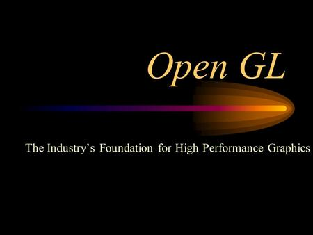 The Industry's Foundation for High Performance Graphics