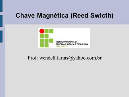 Chave Magnética (Reed Swicth)