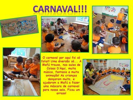 a3d786f2f O carnaval por aqui foi só folia!!! Uma diversão só... A Mafú trouxe ...