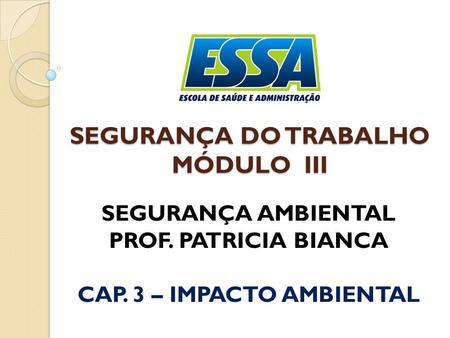 SEGURANÇA DO TRABALHO MÓDULO III SEGURANÇA AMBIENTAL PROF. PATRICIA BIANCA  CAP. 3 – IMPACTO 29e55e2482