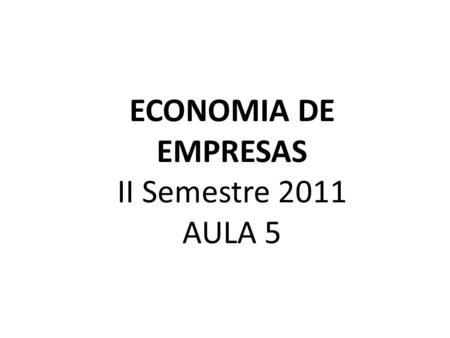 ECONOMIA DE EMPRESAS II Semestre 2011 AULA 5. ARCHITECTURE- GOVERNANCE- GROWTH MODEL.