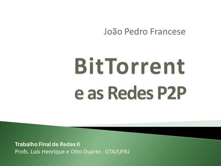 BitTorrent e as Redes P2P