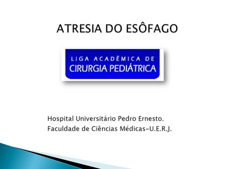 ATRESIA DO ESÔFAGO Hospital Universitário Pedro Ernesto.