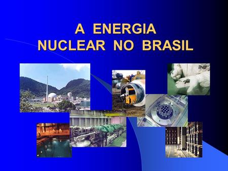 A ENERGIA NUCLEAR NO BRASIL