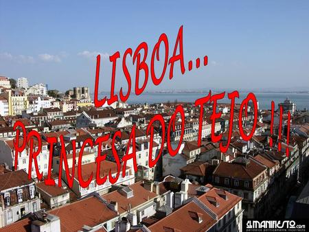 LISBOA... PRINCESA DO TEJO !!!.