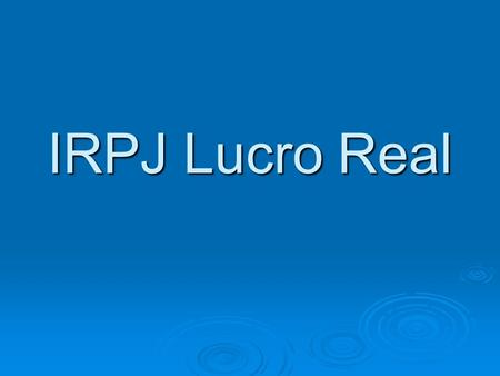 IRPJ Lucro Real.
