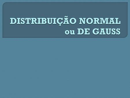 DISTRIBUIÇÃO NORMAL ou DE GAUSS