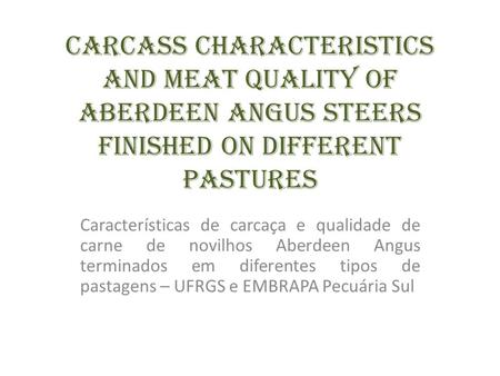 Carcass characteristics and meat quality of Aberdeen Angus Steers finished on different pastures Características de carcaça e qualidade de carne de novilhos.