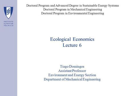 Ecological Economics Lecture 6 Tiago Domingos Assistant Professor Environment and Energy Section Department of Mechanical Engineering Doctoral Program.