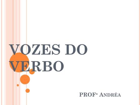 VOZES DO VERBO PROFª Andréa