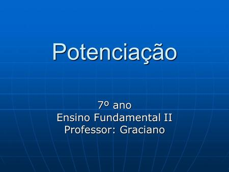 7º ano Ensino Fundamental II Professor: Graciano