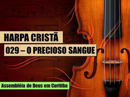 HARPA CRISTÃ 029 – O PRECIOSO SANGUE Assembléia de Deus em Curitiba. 3117d9dd8003