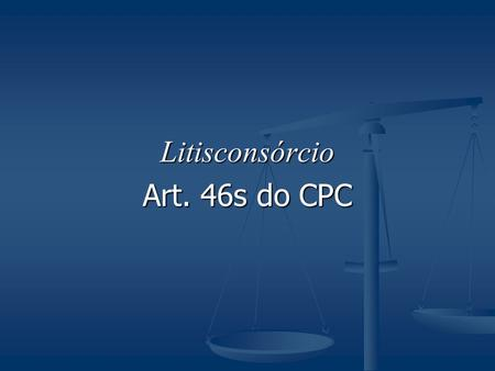 Litisconsórcio Art. 46s do CPC.