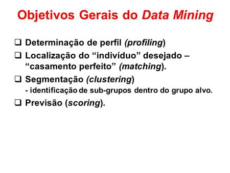 Objetivos Gerais do Data Mining