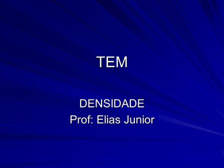 DENSIDADE Prof: Elias Junior