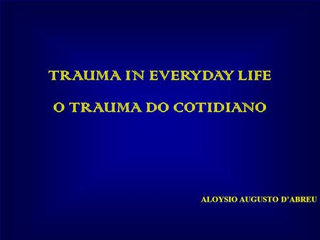 TRAUMA IN EVERYDAY LIFE