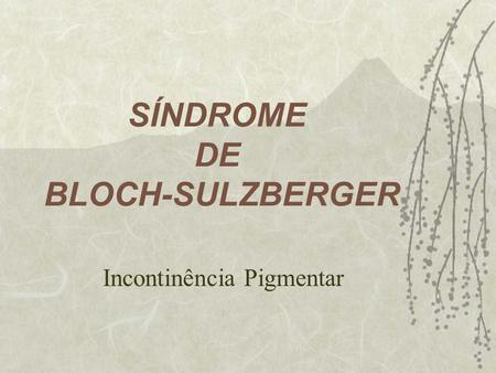 SÍNDROME DE BLOCH-SULZBERGER