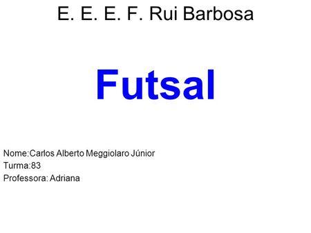 70ecfed1abd64 Futsal E. E. E. F. Rui Barbosa Nome Carlos Alberto Meggiolaro Júnior