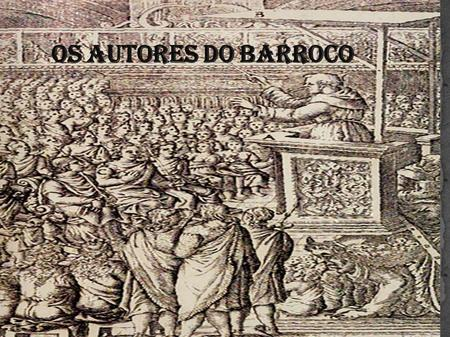 OS AUTORES DO BARROCO.