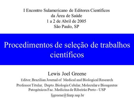 Procedimentos de seleção de trabalhos científicos Lewis Joel Greene E ditor, Brazilian Journal of Medical and Biological Research Professor Titular, Depto.