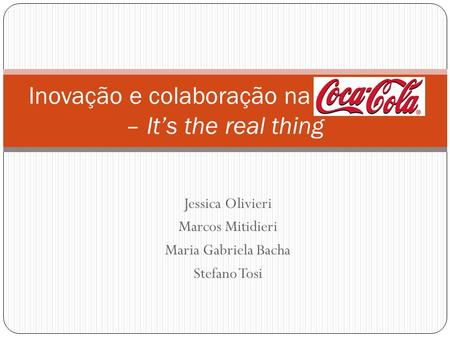 Inovação e colaboração na Coca-Cola – It's the real thing