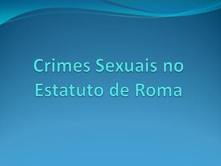 Crimes Sexuais no Estatuto de Roma
