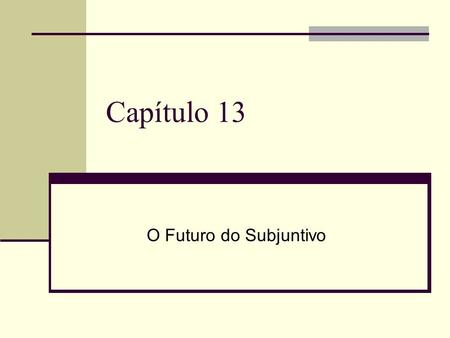 Capítulo 13 O Futuro do Subjuntivo.