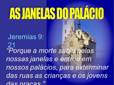 AS JANELAS DO PALÁCIO Jeremias 9: 21