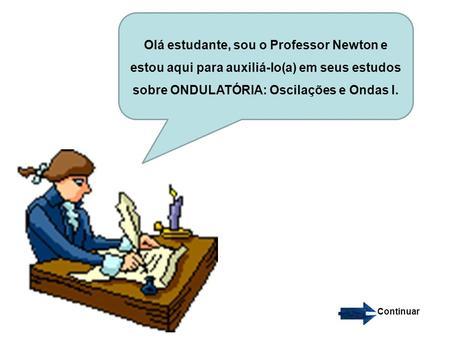 c558c2d12472b Olá estudante, sou o Professor Newton e estou aqui para auxiliá-lo(a