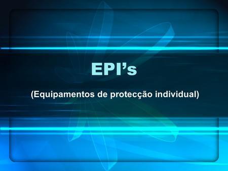 EPI s (Equipamentos de protecção individual). OBJECTIVOS Definir EPI s  Identificar alguns EPI s Sinalização que 53c2a87041