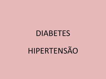 DIABETES HIPERTENSÃO.
