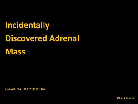 Incidentally Discovered Adrenal Mass Danilo Fausto