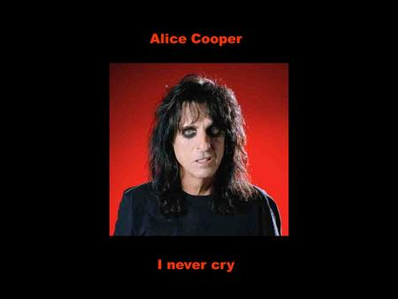 Alice Cooper I never cry.