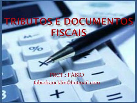 TRIBUTOS E DOCUMENTOS FISCAIS