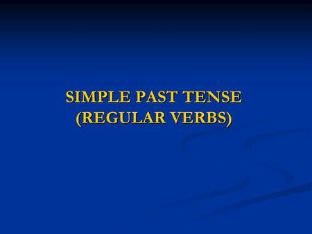 SIMPLE PAST TENSE (REGULAR VERBS)