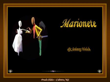 Marionete By Johnny Welch.