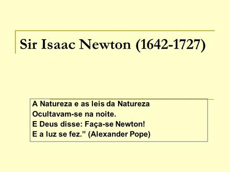 Sir Isaac Newton ( ) A Natureza e as leis da Natureza
