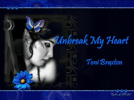 Unbreak My Heart Unbreak My Heart Toni Braxton Toni Braxton.