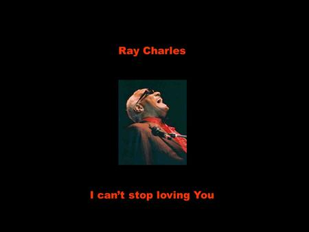 Ray Charles I can't stop loving You.