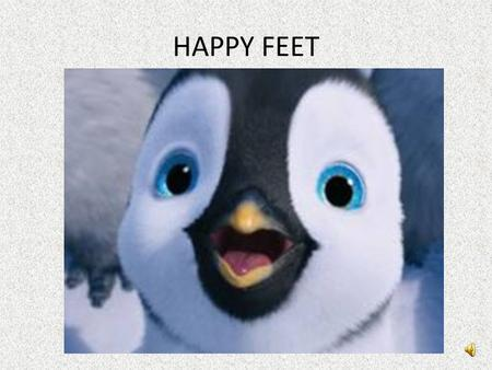 HAPPY FEET.