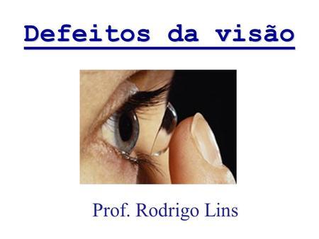 708e82974bd44 Defeitos da visão Prof. Rodrigo Lins.