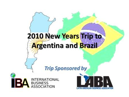 2010 New Years Trip to Argentina and Brazil Trip Sponsored by.