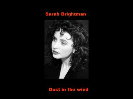 Sarah Brightman Dust in the wind.
