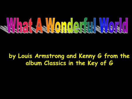 by Louis Armstrong and Kenny G from the album Classics in the Key of G.