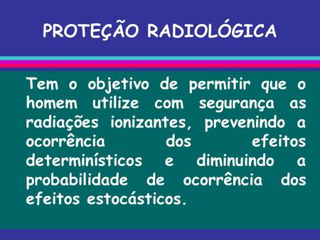 7b82c4a3319e4 PROTEÇÃO RADIOLÓGICA Tem o objetivo de permitir que o homem utilize com  segurança as radiações ionizantes