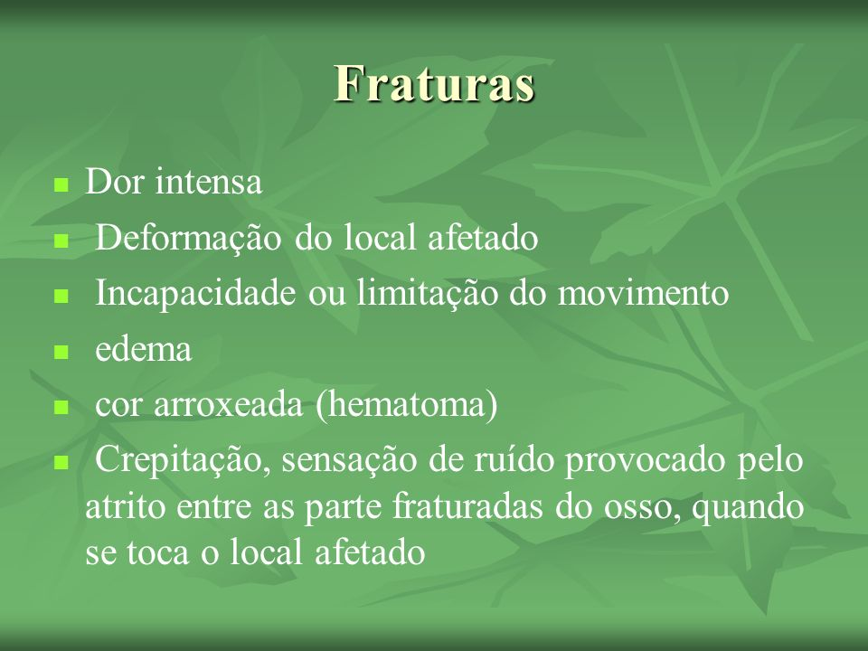 Fraturas Dor intensa Deformação do local afetado