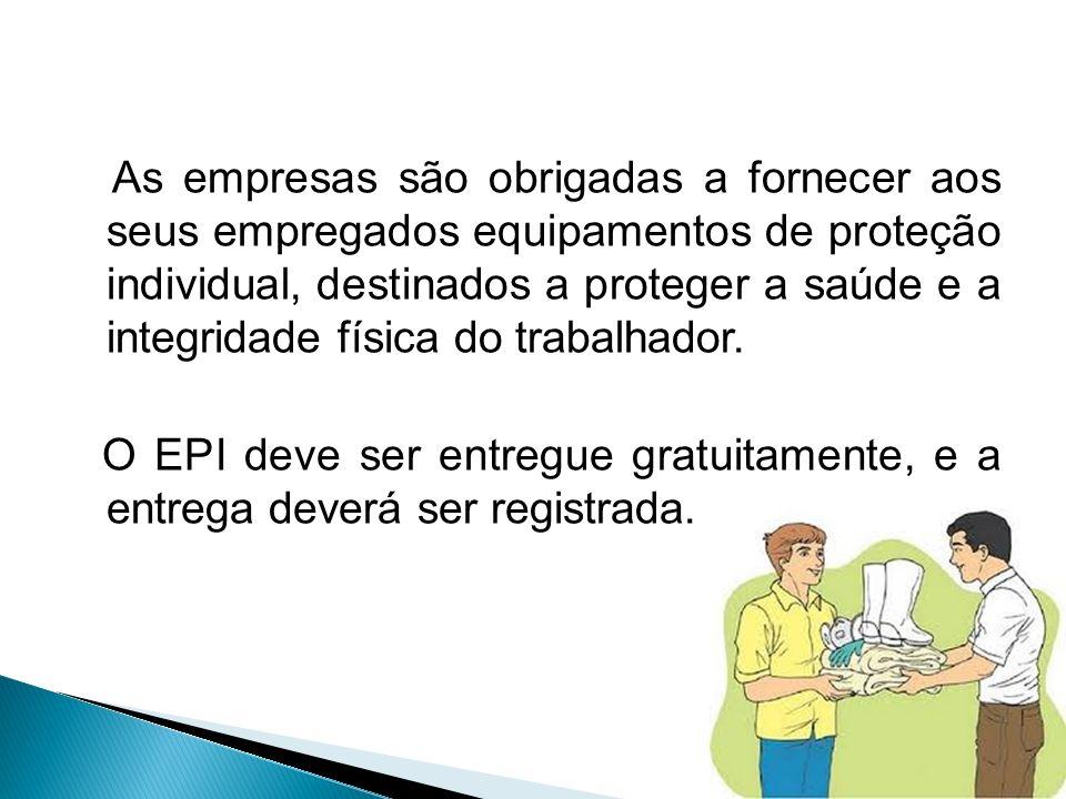 As empresas são obrigadas a fornecer aos seus empregados equipamentos de  proteção individual, destinados a f958e484a9