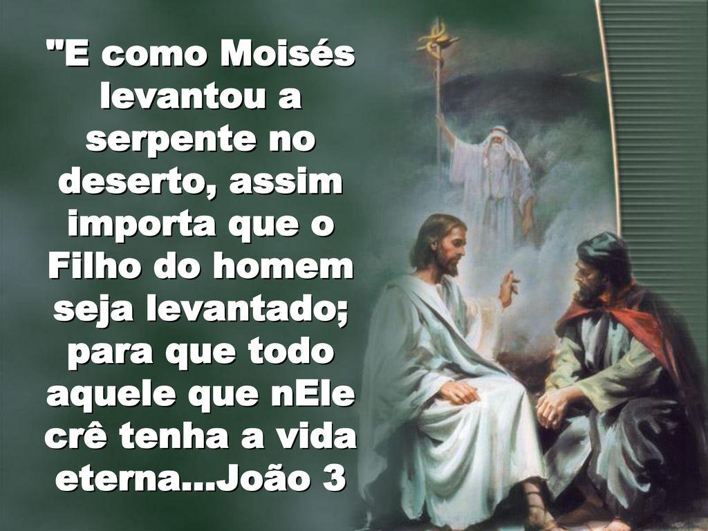 Resultado de imagem para é necessário que o Filho do Homem seja levantado, para que todos os que nele crerem tenham a vida eterna