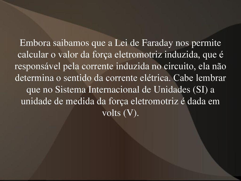 b7fb636010d 7 Embora saibamos que a Lei de Faraday nos permite calcular o valor da  força eletromotriz induzida